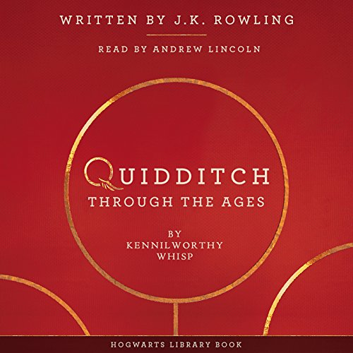 Quidditch Through the Ages                   Written by:                                                                                                                                 J.K. Rowling,                                                                                        Kennilworthy Whisp                               Narrated by:                                                                                                                                 Andrew Lincoln                      Length: 3 hrs and 10 mins     34 ratings     Overall 4.7