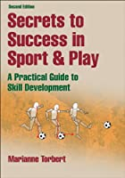 Secrets to Success in Sport & Play: A Practical Guide to Skill Development