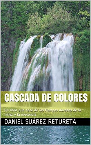 CASCADA DE COLORES: Un libro que nace de los tiempos dorados de la niñez y la inocencia (VIRGEN EN FAROLA nº 3)