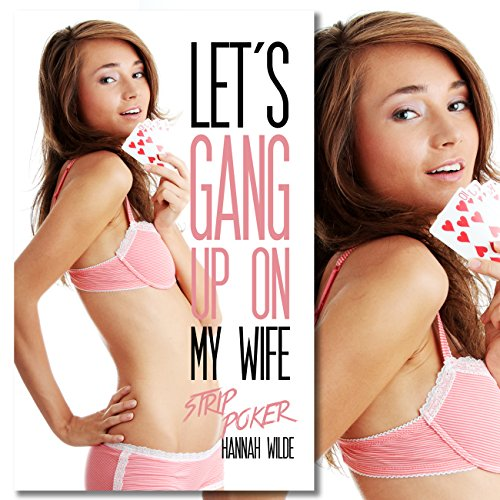Let's Gang Up on My Wife: Strip Poker                   By:                                                                                                                                 Hannah Wilde                               Narrated by:                                                                                                                                 Hannah Wilde                      Length: 24 mins     Not rated yet     Overall 0.0
