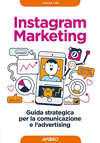 Instagram marketing. Guida strategica per la comunicazione e l'advertising