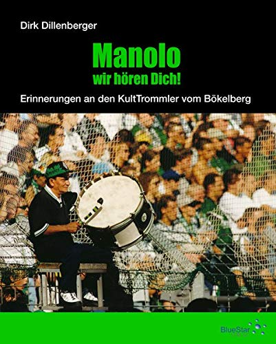 Manolo, wir hören Dich!: Erinnerungen an den KultTrommler vom Bökelberg