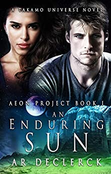 An Enduring Sun: A Takamo Universe Novel (Aeon Project Book 1) by [AR DeClerck]