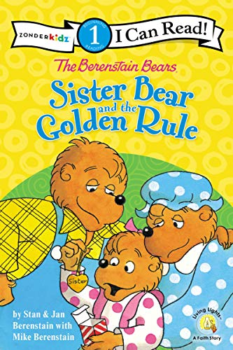 The Berenstain Bears Sister Bear and the Golden Rule: Level 1 (I Can Read! / Berenstain Bears / Living Lights: A Faith Story)