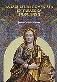 La Escultura Romanista en Tarazona 1585-1630