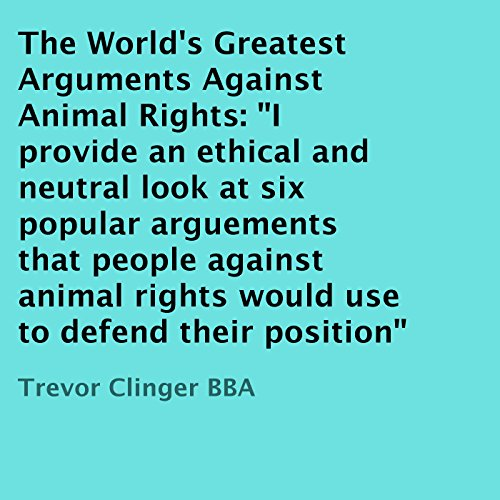 The World's Greatest Arguments Against Animal Rights audiobook cover art