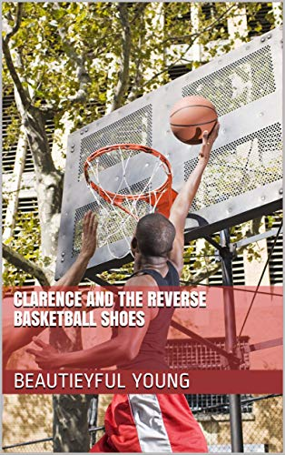 Clarence and the reverse basketball shoes : Best basketball player of the year (English Edition)