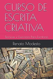 CURSO DE ESCRITA CRIATIVA: Técnicas e Exercícios Para Escritores (Cursos Renato Modesto)