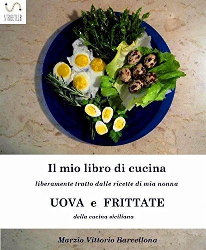 Uova e frittate nella tradizione culinaria Siciliana (Italian Edition)