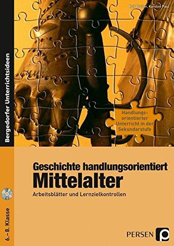 Geschichte handlungsorientiert: Mittelalter: Arbeitsblätter und Lernzielkontrollen (6. bis 8. Klasse) (Handlungsorientierter Unterricht in der Sek I)