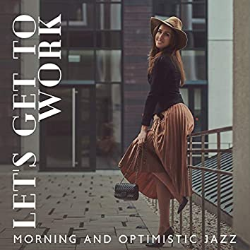 Let's Get to Work - Morning Music to Start the Day, Optimistic Jazz