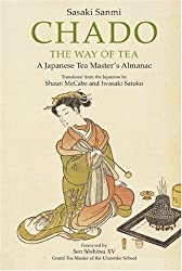 Chado - The Way of Tea A Japanese Tea Master's Almanac by Sasaki Sanmi (Author)