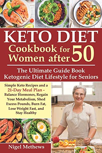 Keto Diet Cookbook for Women after 50: The Ultimate Guide Book Ketogenic Diet Lifestyle for Seniors.Simple Keto Recipes and 21-Day Meal Plan - Balance Hormones, Regain Your Metabolism and Stay Healthy