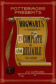 Hogwarts: An Incomplete and Unreliable Guide (Kindle Single) (Pottermore Presents Book 3) by [J.K. Rowling]