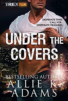 Under the Covers (TREX Book 6) by [Allie K. Adams]