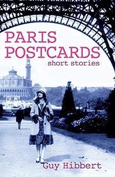 Paris Postcards: Short stories by [Guy  Hibbert]
