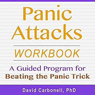 Panic Attacks Workbook     A Guided Program for Beating the Panic Trick              By:                                                                                                                                 David Carbonell PhD                               Narrated by:                                                                                                                                 Stephen Paul Aulridge Jr.                      Length: 7 hrs and 40 mins     9 ratings     Overall 5.0