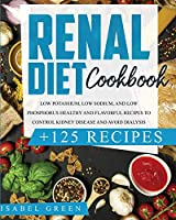 Renal Diet Cookbook: Low Potassium, Low Sodium, and Low Phosphorus Healthy and Flavorful Recipes to Control Kidney Disease and Avoid Dialysis