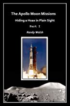The Apollo Moon Missions: Hiding a Hoax in Plain Sight (Part Book 1)