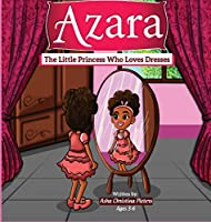 Azara The Little Princess Who Loves Dresses