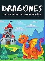 Dragones un libro para colorear para niños: Divertido libro para colorear con ilustraciones de lindos dragones y castillos mágicos para niños de 4 a 12 años 40 imágenes divertidas Gran regalo para niños y niñas