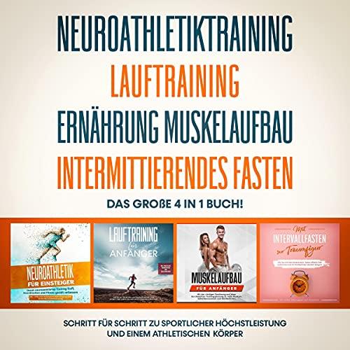 Neuroathletiktraining | Lauftraining | Ernährung Muskelaufbau | Intermittierendes Fasten. Das große 4 in 1 Buch! Titelbild