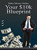Make Money Online: Your 10K Blueprint