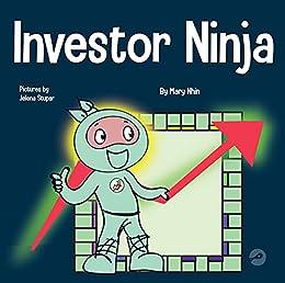 Investor Ninja: A Children's Book About Investing (Ninja Life Hacks 52) by [Mary Nhin, Jelena Stupar]