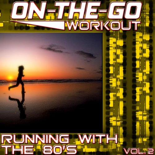 On-The-Go Workout - Running With The 80's Vol. 2
