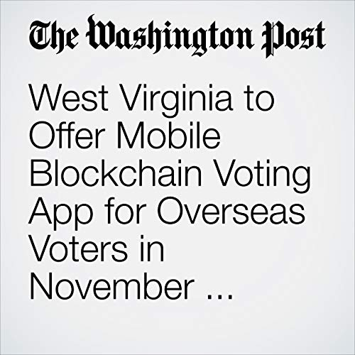 West Virginia to Offer Mobile Blockchain Voting App for Overseas Voters in November Election copertina