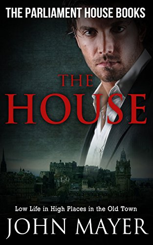 Book: The House - Dark Urban Scottish Crime Story (Parliament House Books Book 5) by John Mayer