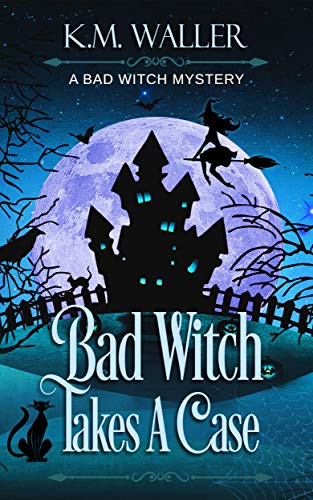 Bad Witch Takes a Case: A Bad Witch Cozy Mystery (A Bad Witch Mystery Book 1) by [K.M. Waller]