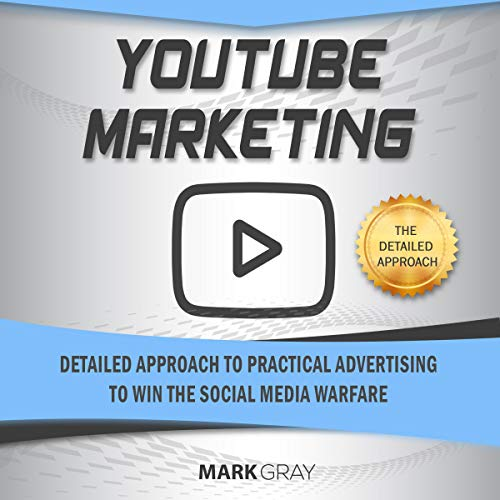 YouTube Marketing: Detailed Approach to Practical Advertising to Win the Social Media Warfare cover art