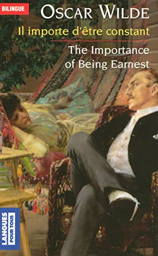 Il importe d'être constant - The Importance of Being Earnest (édition bilingue)