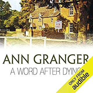 A Word After Dying                   By:                                                                                                                                 Ann Granger                               Narrated by:                                                                                                                                 Jonathan Newth                      Length: 10 hrs and 6 mins     53 ratings     Overall 4.2