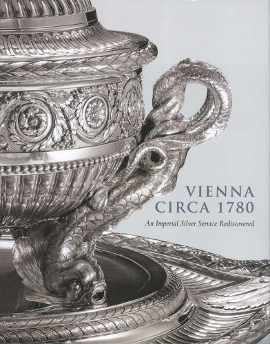 Vienna Circa 1780: An Imperial Silver Service Rediscovered (Metropolitan Museum of Art Series)