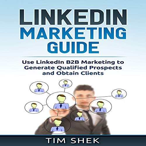 LinkedIn Marketing: Use LinkedIn B2B Marketing to Generate Qualified Prospects and Obtain Clients audiobook cover art