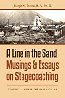 A Line in the Sand Musings & Essays on Stagecoaching: Where the Dust Settles