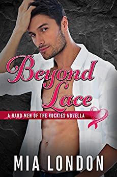 Beyond Lace (The Hard Men of the Rockies Book 4) by [Mia London]
