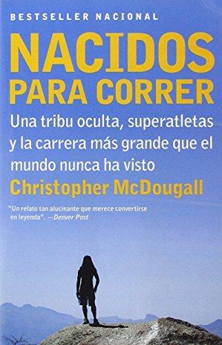Nacidos para correr: Superatletas, una tribu oculta y la carrera m??s grande que el mundo nunca ha visto (Spanish Edition) by Christopher McDougall (2011-03-29)