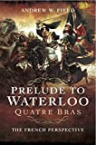 Prelude to Waterloo: Quatre Bras: The French Perspective (English Edition)