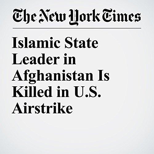 Islamic State Leader in Afghanistan Is Killed in U.S. Airstrike copertina
