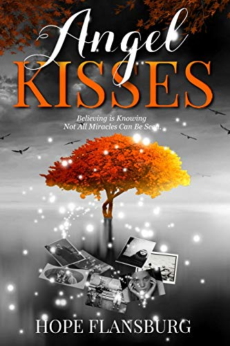 Angel Kisses: Believing is Knowing Not All Miracles Can Be Seen