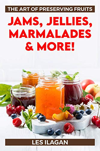 The Art of Preserving Fruits: Jams, Jellies, Marmalades &...