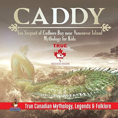 Caddy - Sea Serpent of Cadboro Bay near Vancouver Island | Mythology for Kids | True Canadian Mythology, Legends & Folklore