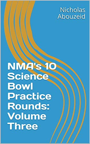 NMA's 10 Science Bowl Practice Rounds: Volume Three (English Edition)