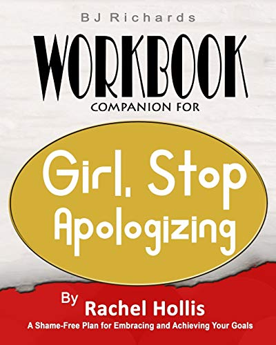 Workbook Companion For Girl Stop Apologizing by Rachel Hollis: A Shame-Free Plan for Embracing and Achieving Your Goals