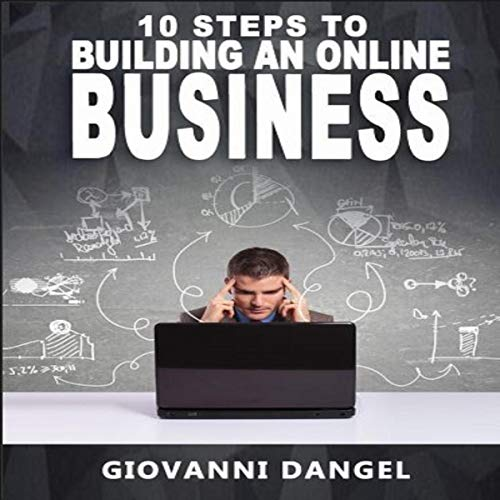 10 Steps to Building an Online Business                   By:                                                                                                                                 Giovanni Dangel                               Narrated by:                                                                                                                                 Van Patel Page                      Length: 1 hr and 10 mins     Not rated yet     Overall 0.0