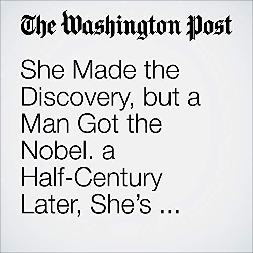 She Made the Discovery, but a Man Got the Nobel. a Half-Century Later, She's Won a $3 Million Prize. copertina