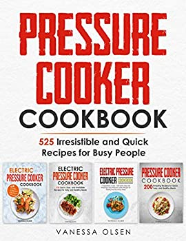Pressure Cooker Cookbook: 525 Irresistible & Quick Recipes Kindle eBook